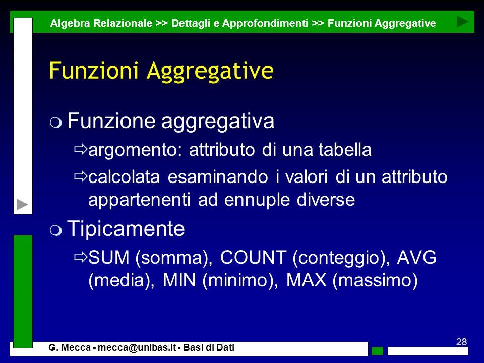 Funzioni Aggregative Funzione aggregativa Tipicamente