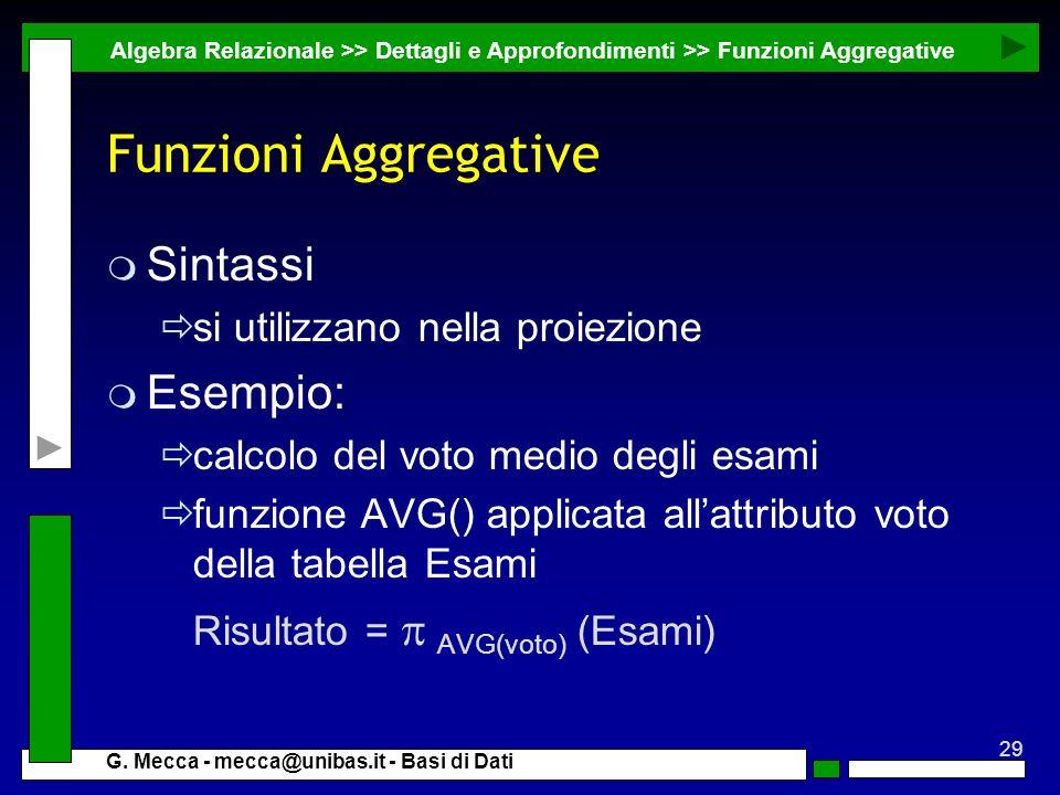 Funzioni Aggregative Sintassi Esempio: si utilizzano nella proiezione