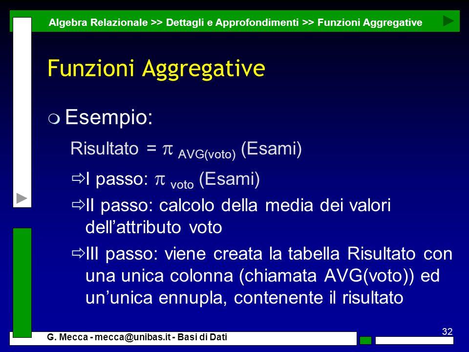 Funzioni Aggregative Esempio: Risultato = p AVG(voto) (Esami)