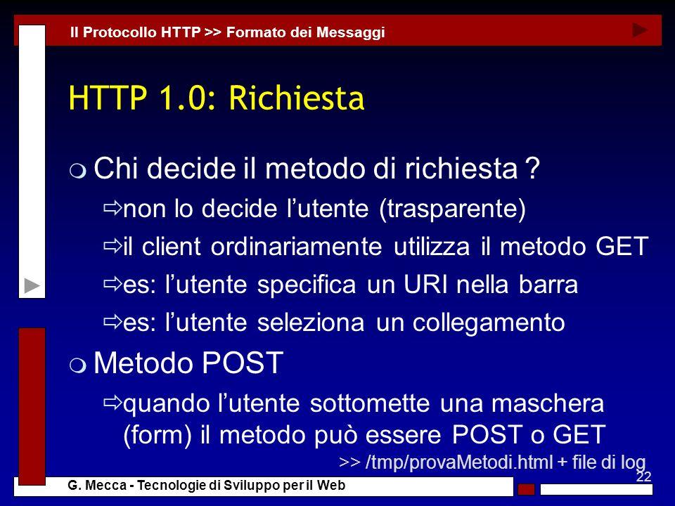 HTTP 1.0: Richiesta Chi decide il metodo di richiesta Metodo POST