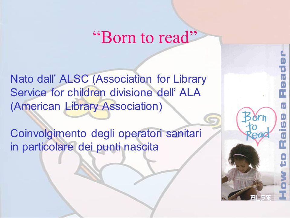 Born to read Nato dall' ALSC (Association for Library Service for children divisione dell' ALA (American Library Association)