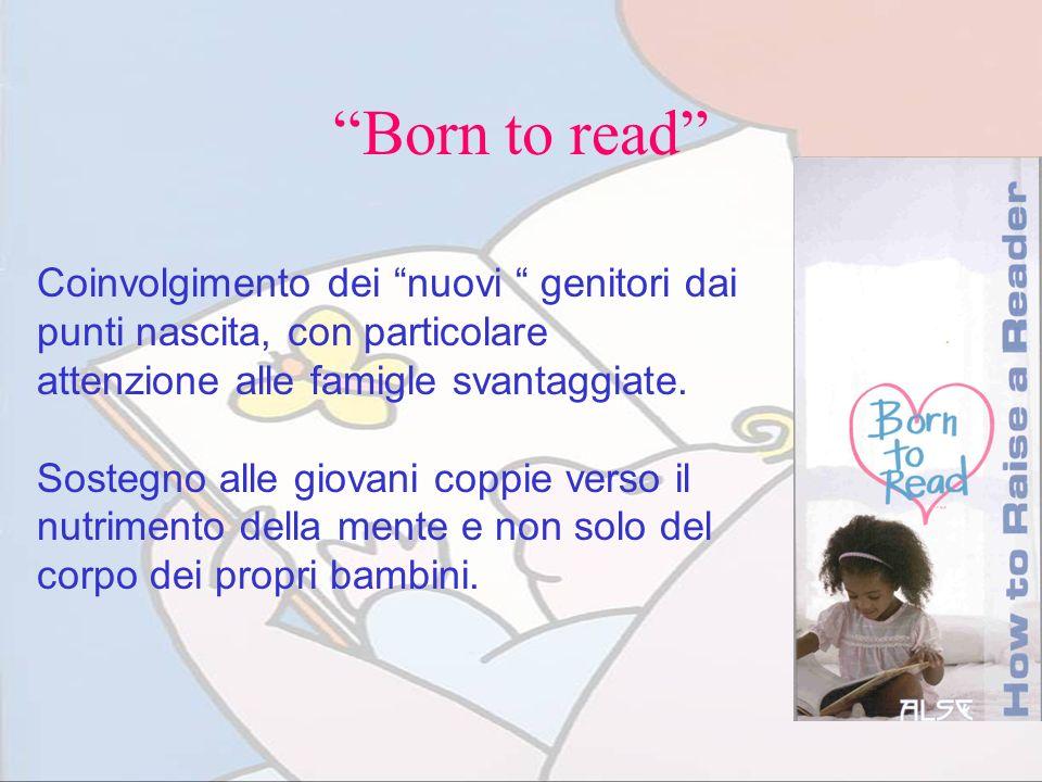 Born to read Coinvolgimento dei nuovi genitori dai punti nascita, con particolare attenzione alle famigle svantaggiate.