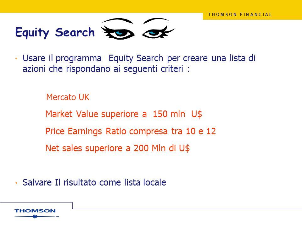Equity Search Usare il programma Equity Search per creare una lista di azioni che rispondano ai seguenti criteri :