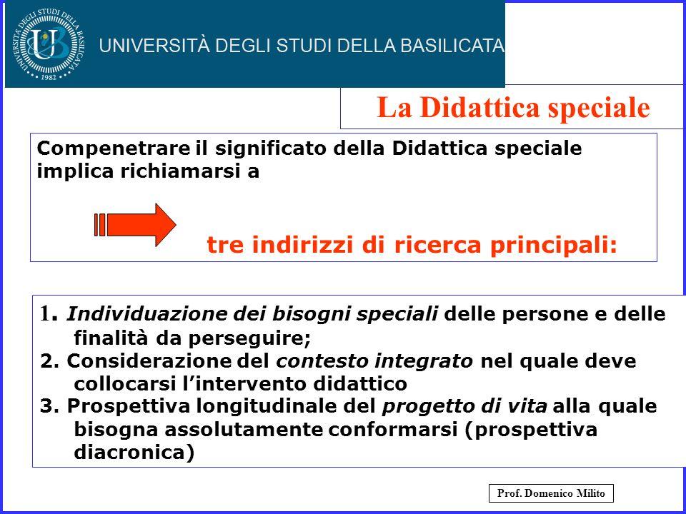 La Didattica speciale Compenetrare il significato della Didattica speciale implica richiamarsi a. tre indirizzi di ricerca principali: