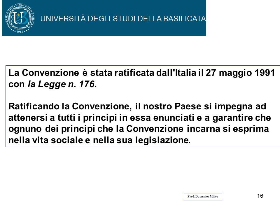 La Convenzione è stata ratificata dall Italia il 27 maggio 1991 con la Legge n. 176.