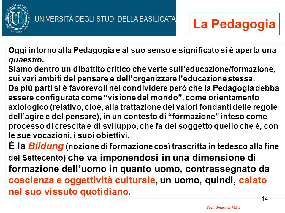 La Pedagogia Oggi intorno alla Pedagogia e al suo senso e significato si è aperta una quaestio.