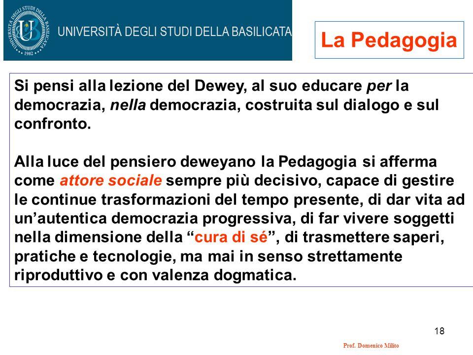 La Pedagogia Si pensi alla lezione del Dewey, al suo educare per la democrazia, nella democrazia, costruita sul dialogo e sul confronto.