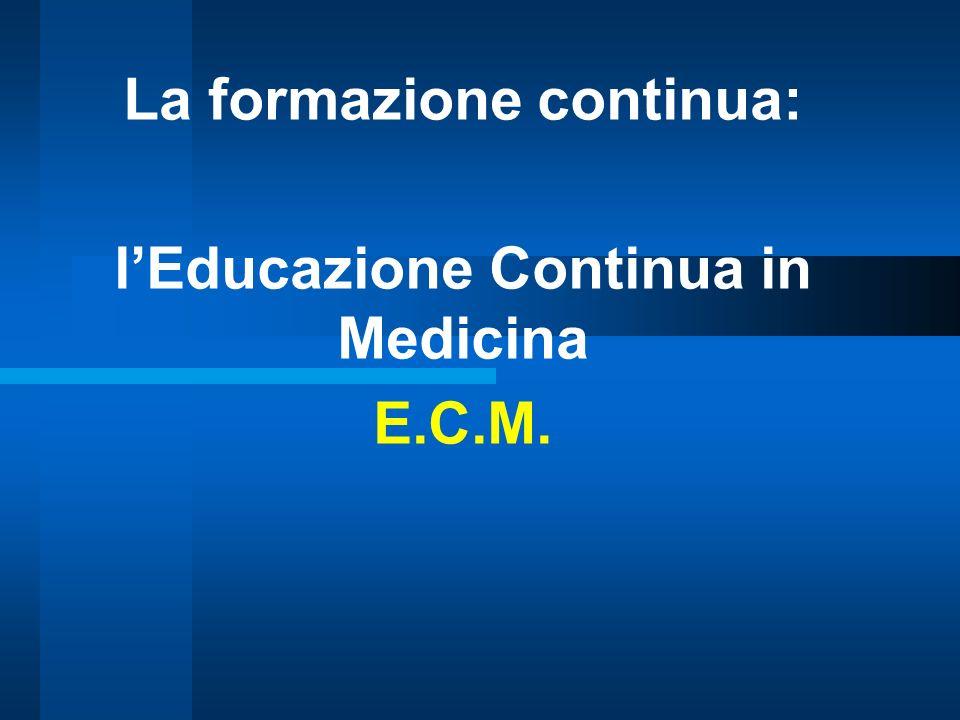 La formazione continua: l'Educazione Continua in Medicina E.C.M.