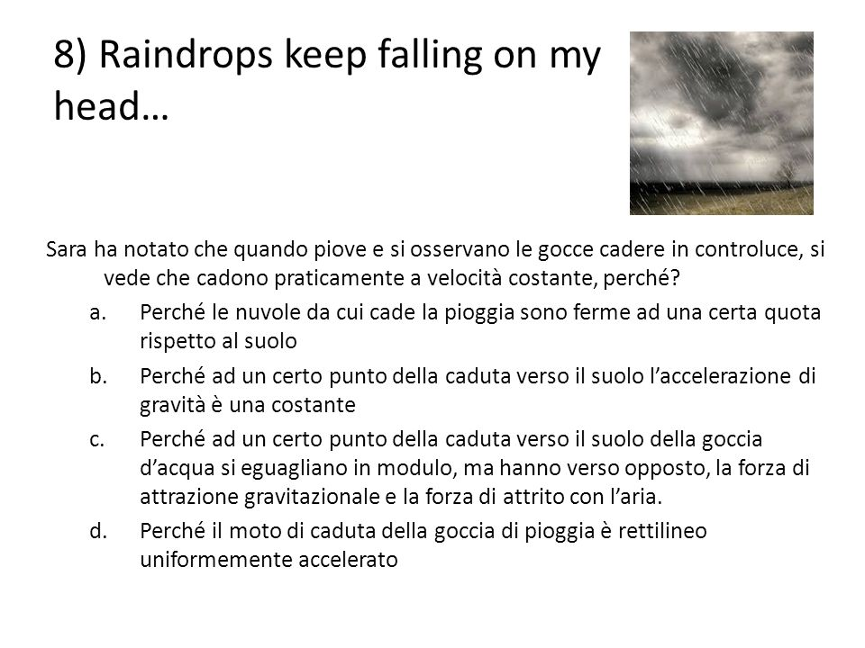 8) Raindrops keep falling on my head…