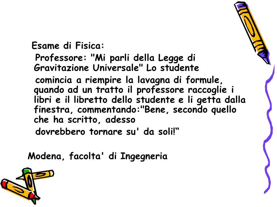 Esame di Fisica: Professore: Mi parli della Legge di Gravitazione Universale Lo studente.