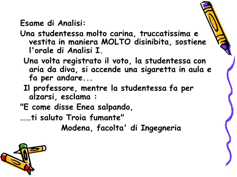 Esame di Analisi: Una studentessa molto carina, truccatissima e vestita in maniera MOLTO disinibita, sostiene l orale di Analisi I.