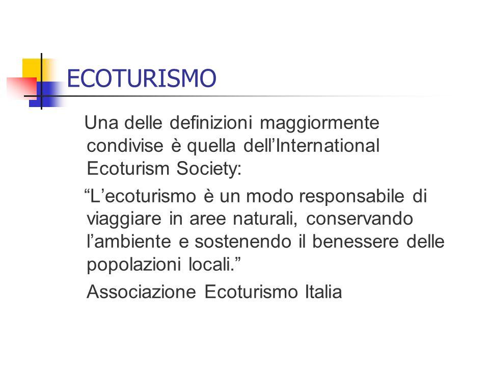 ECOTURISMO Una delle definizioni maggiormente condivise è quella dell'International Ecoturism Society: