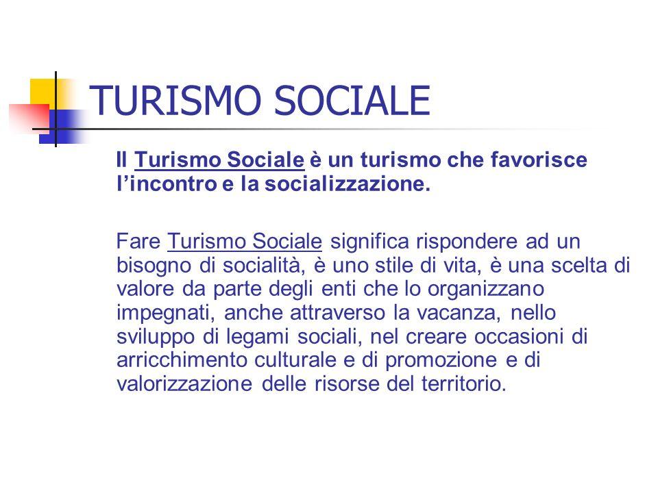 TURISMO SOCIALE Il Turismo Sociale è un turismo che favorisce l'incontro e la socializzazione.