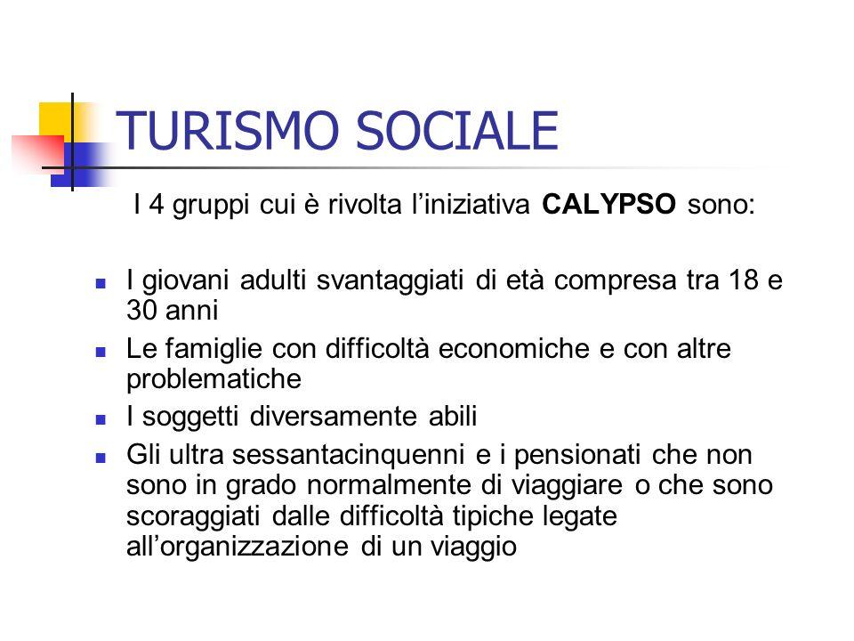 TURISMO SOCIALE I 4 gruppi cui è rivolta l'iniziativa CALYPSO sono: