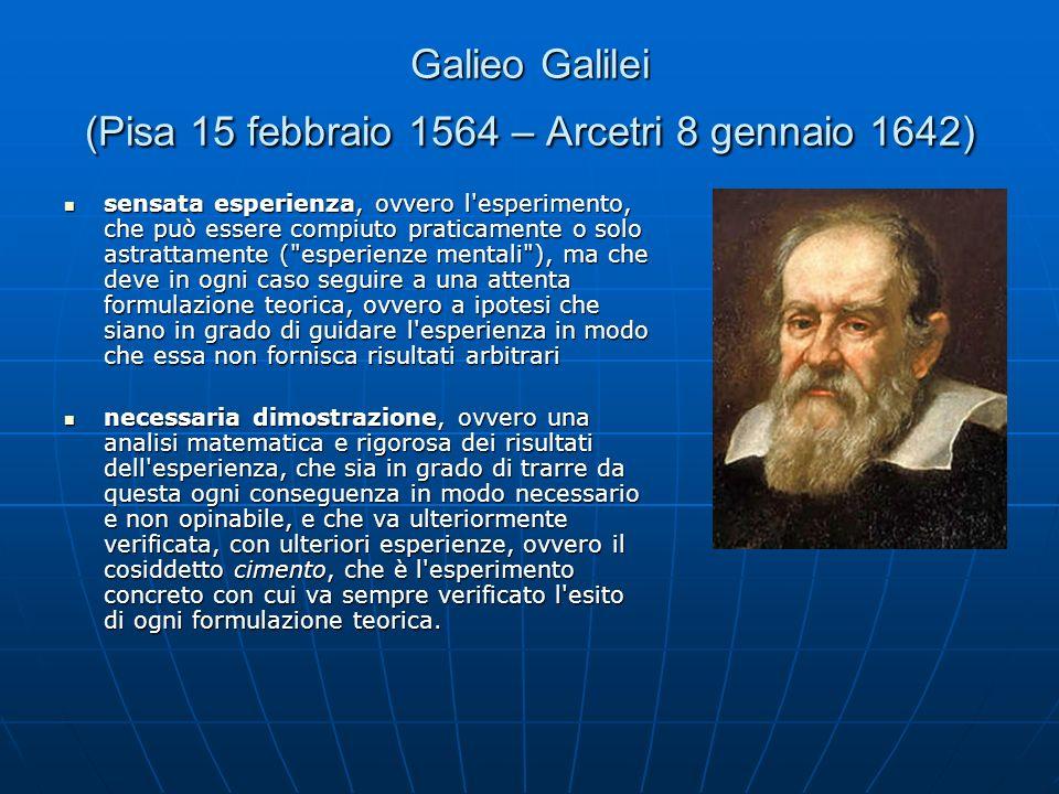 Galieo Galilei (Pisa 15 febbraio 1564 – Arcetri 8 gennaio 1642)