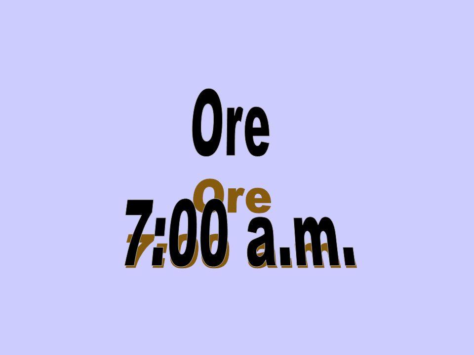 Ore 7:00 a.m.