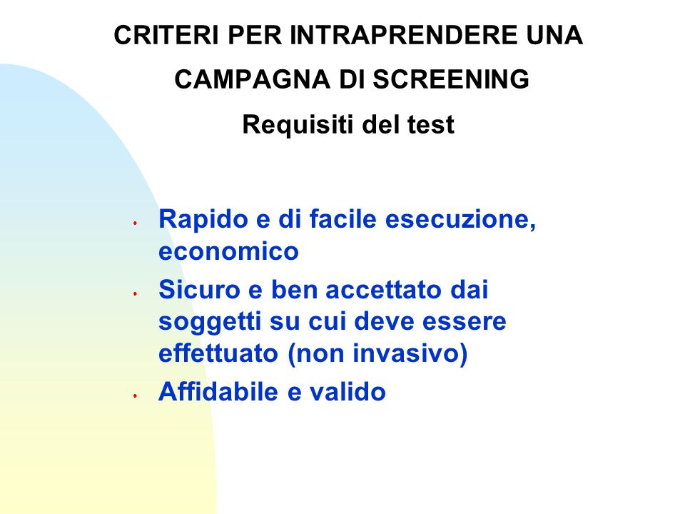 CRITERI PER INTRAPRENDERE UNA CAMPAGNA DI SCREENING Requisiti del test