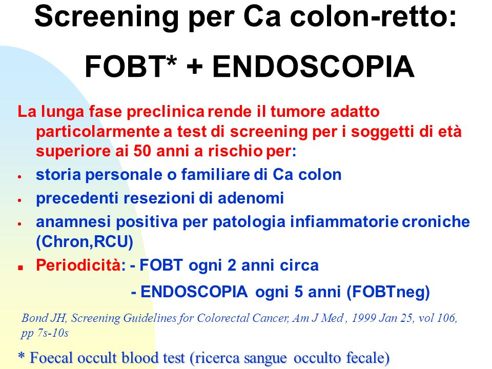 Screening per Ca colon-retto: FOBT* + ENDOSCOPIA