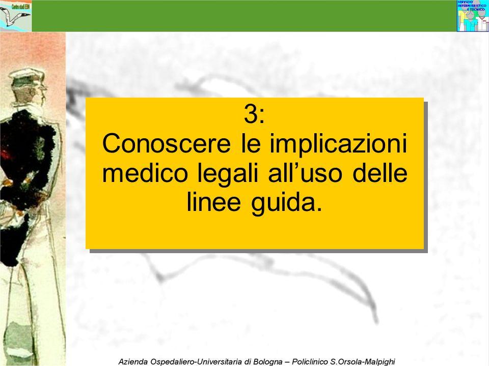 Conoscere le implicazioni medico legali all'uso delle linee guida.