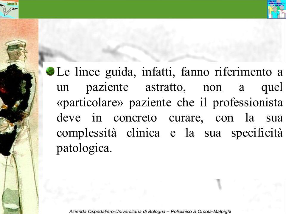 Le linee guida, infatti, fanno riferimento a un paziente astratto, non a quel «particolare» paziente che il professionista deve in concreto curare, con la sua complessità clinica e la sua specificità patologica.