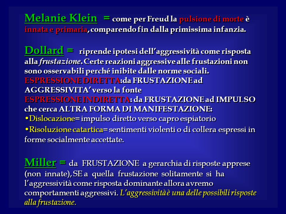 Melanie Klein = come per Freud la pulsione di morte è innata e primaria, comparendo fin dalla primissima infanzia.