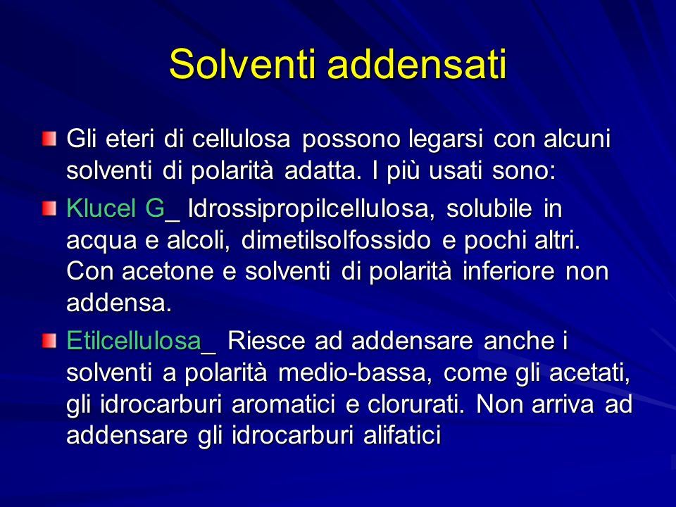 Solventi addensati Gli eteri di cellulosa possono legarsi con alcuni solventi di polarità adatta. I più usati sono: