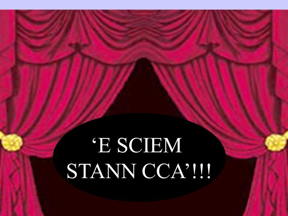 'E SCIEM STANN CCA'!!!