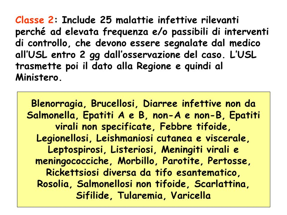 Classe 2: Include 25 malattie infettive rilevanti perché ad elevata frequenza e/o passibili di interventi di controllo, che devono essere segnalate dal medico all'USL entro 2 gg dall'osservazione del caso. L'USL trasmette poi il dato alla Regione e quindi al Ministero.