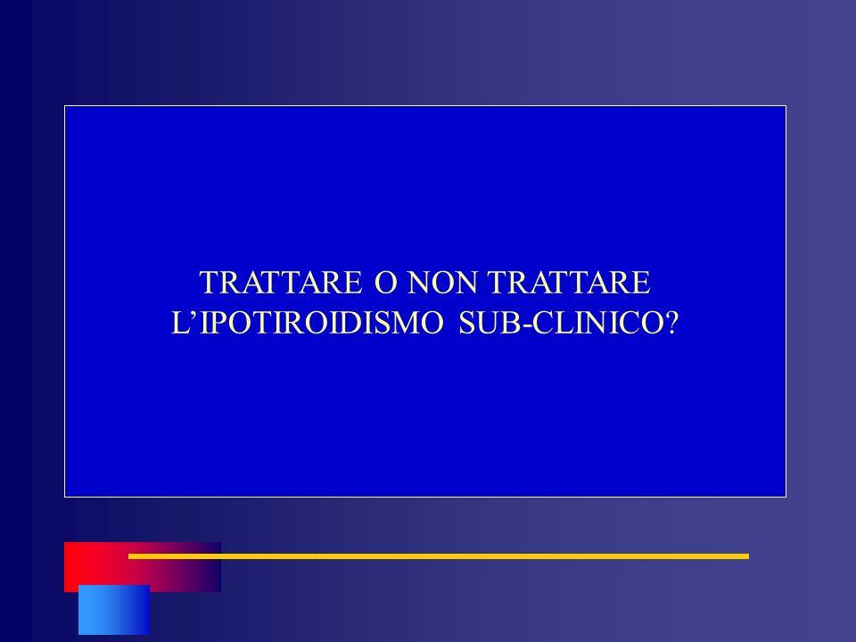 TRATTARE O NON TRATTARE L'IPOTIROIDISMO SUB-CLINICO