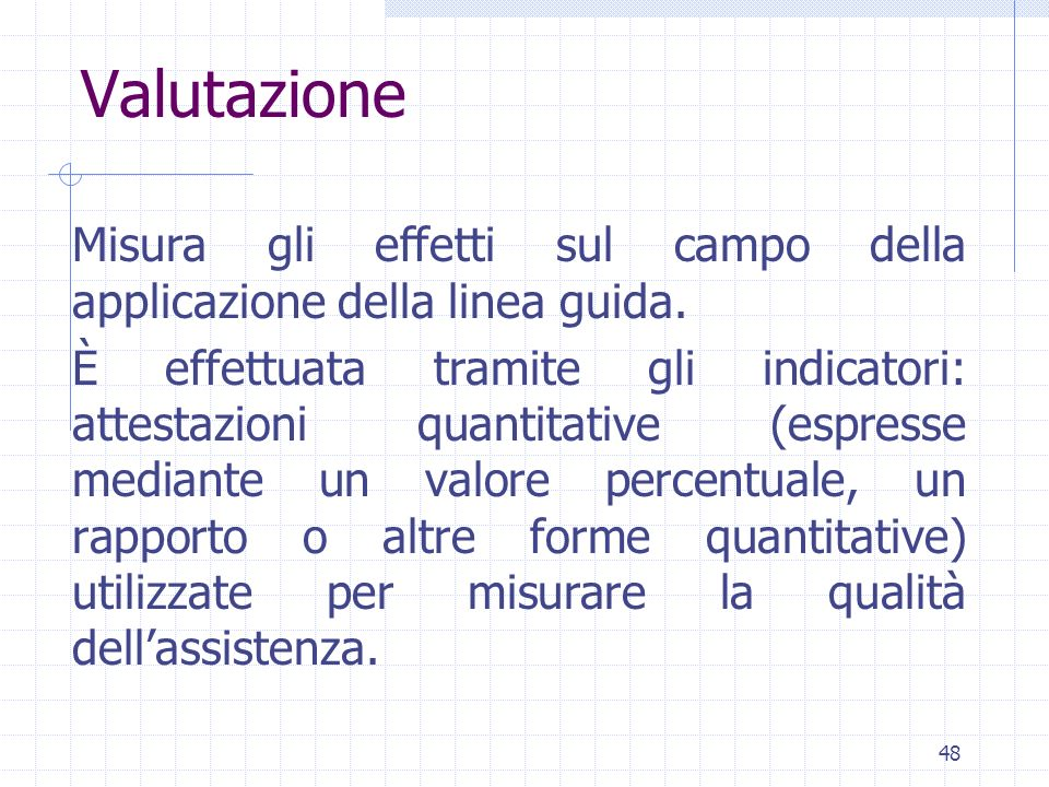 Valutazione Misura gli effetti sul campo della applicazione della linea guida.