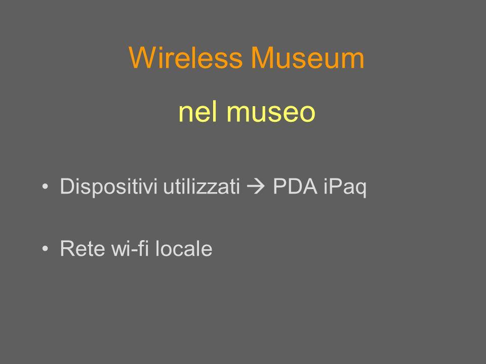 Wireless Museum nel museo Dispositivi utilizzati  PDA iPaq