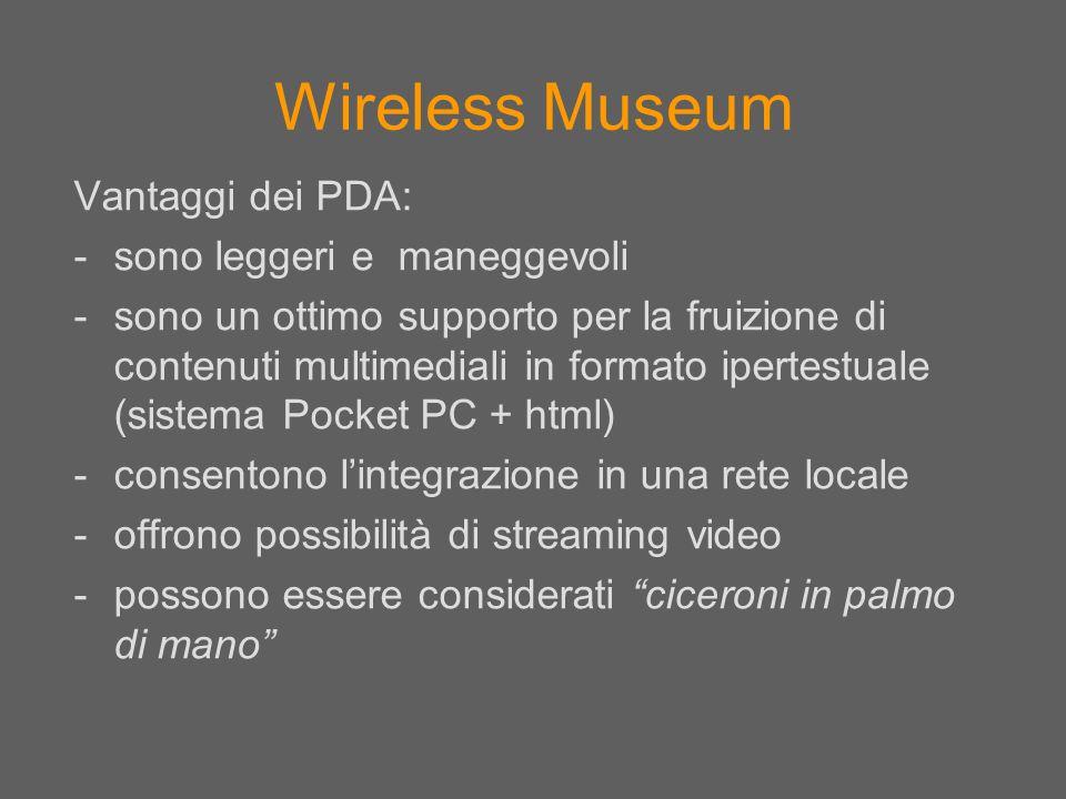 Wireless Museum Vantaggi dei PDA: sono leggeri e maneggevoli