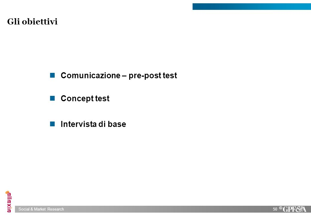 Gli obiettivi Comunicazione – pre-post test Concept test