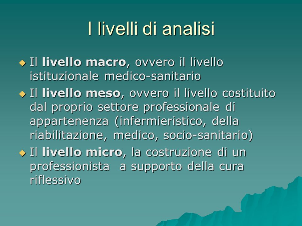 I livelli di analisi Il livello macro, ovvero il livello istituzionale medico-sanitario.