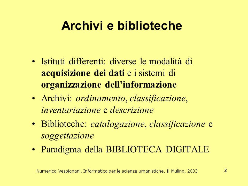 Archivi e biblioteche Istituti differenti: diverse le modalità di acquisizione dei dati e i sistemi di organizzazione dell'informazione.