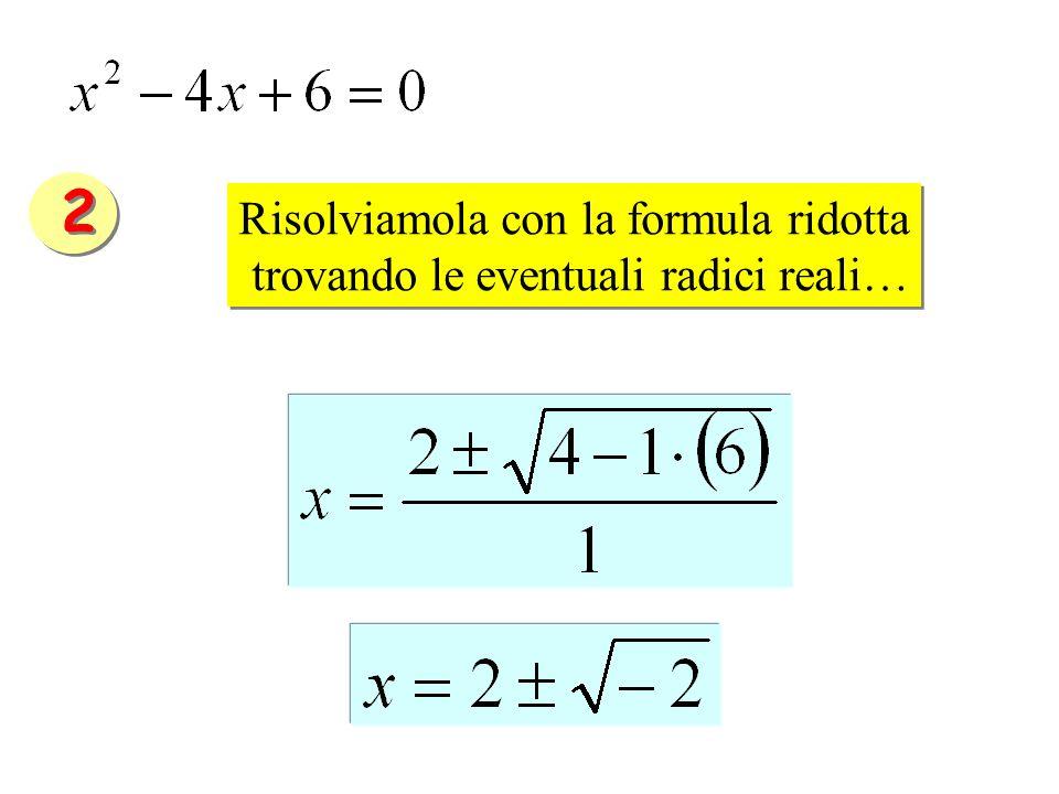 2 Risolviamola con la formula ridotta