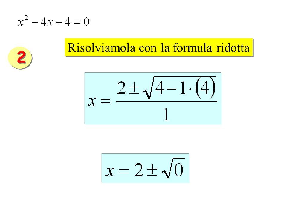 Risolviamola con la formula ridotta