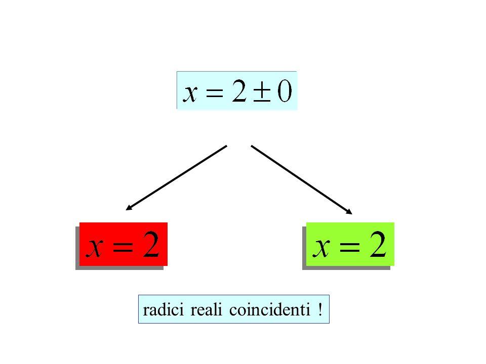 radici reali coincidenti !