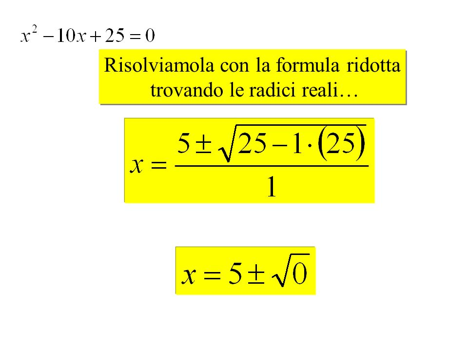 Risolviamola con la formula ridotta trovando le radici reali…