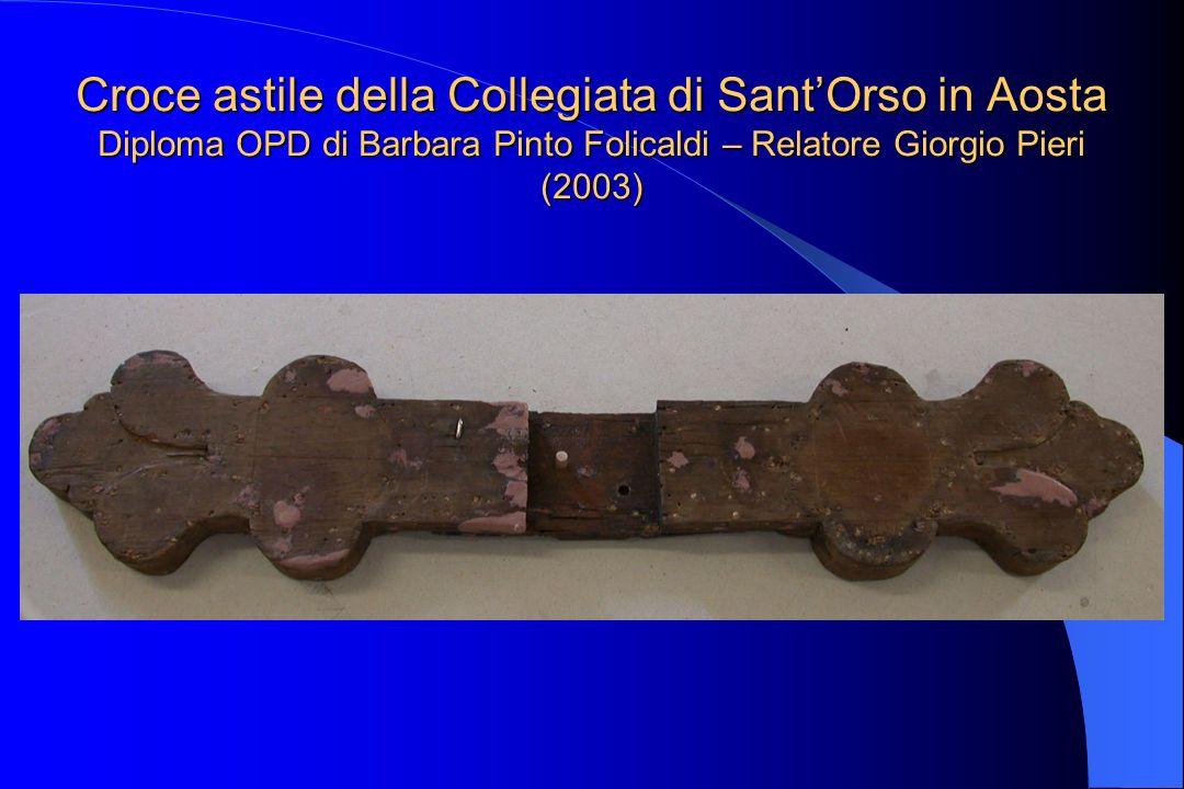 Croce astile della Collegiata di Sant'Orso in Aosta Diploma OPD di Barbara Pinto Folicaldi – Relatore Giorgio Pieri (2003)