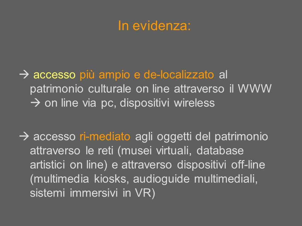 In evidenza:  accesso più ampio e de-localizzato al patrimonio culturale on line attraverso il WWW  on line via pc, dispositivi wireless.