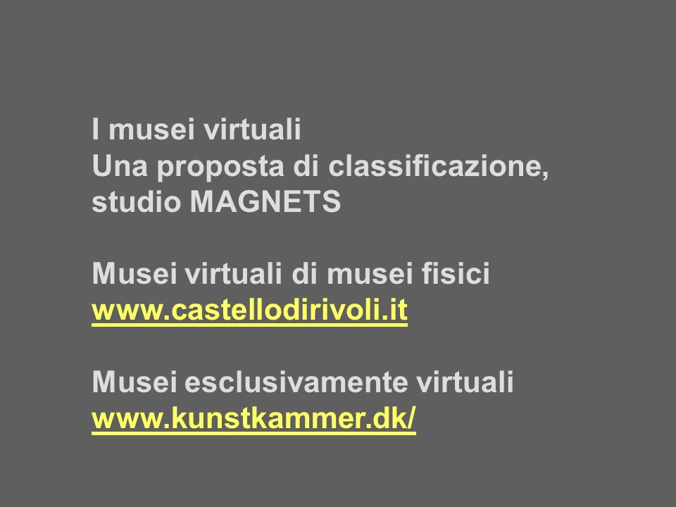 I musei virtuali Una proposta di classificazione, studio MAGNETS. Musei virtuali di musei fisici.