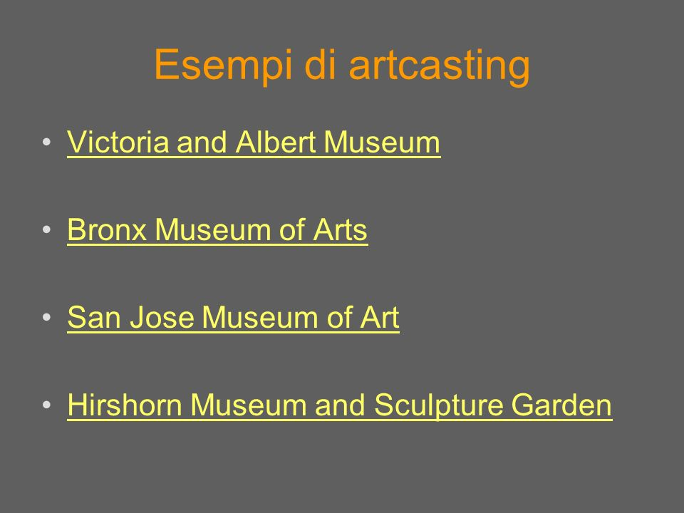 Esempi di artcasting Victoria and Albert Museum Bronx Museum of Arts