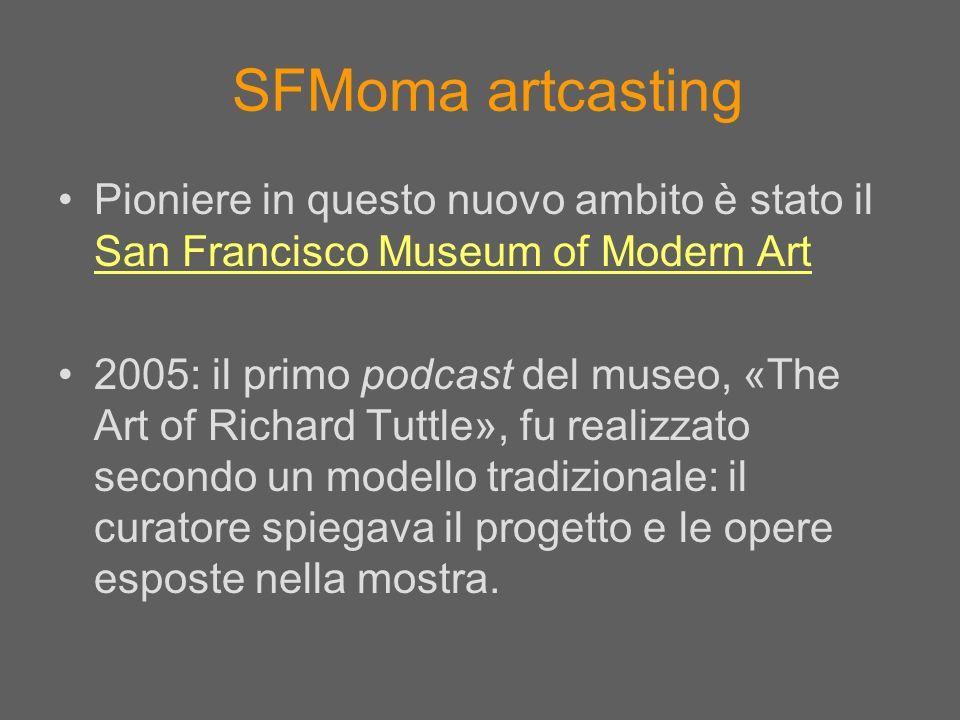 SFMoma artcasting Pioniere in questo nuovo ambito è stato il San Francisco Museum of Modern Art.