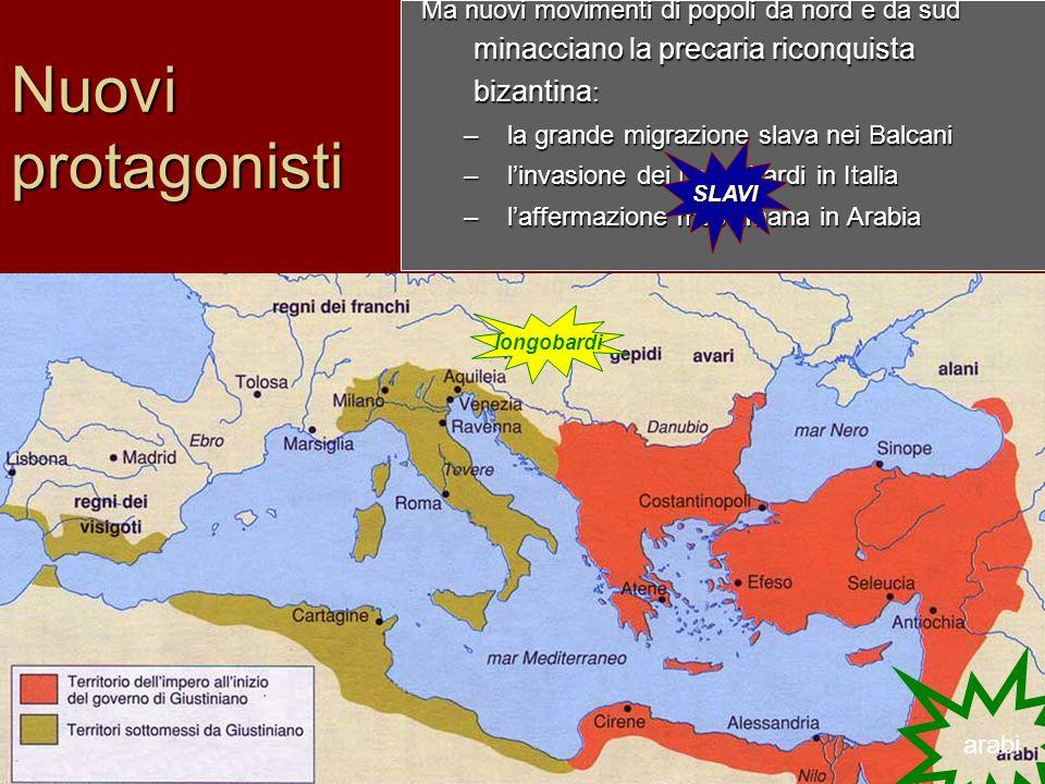 Nuovi protagonisti Ma nuovi movimenti di popoli da nord e da sud minacciano la precaria riconquista bizantina: