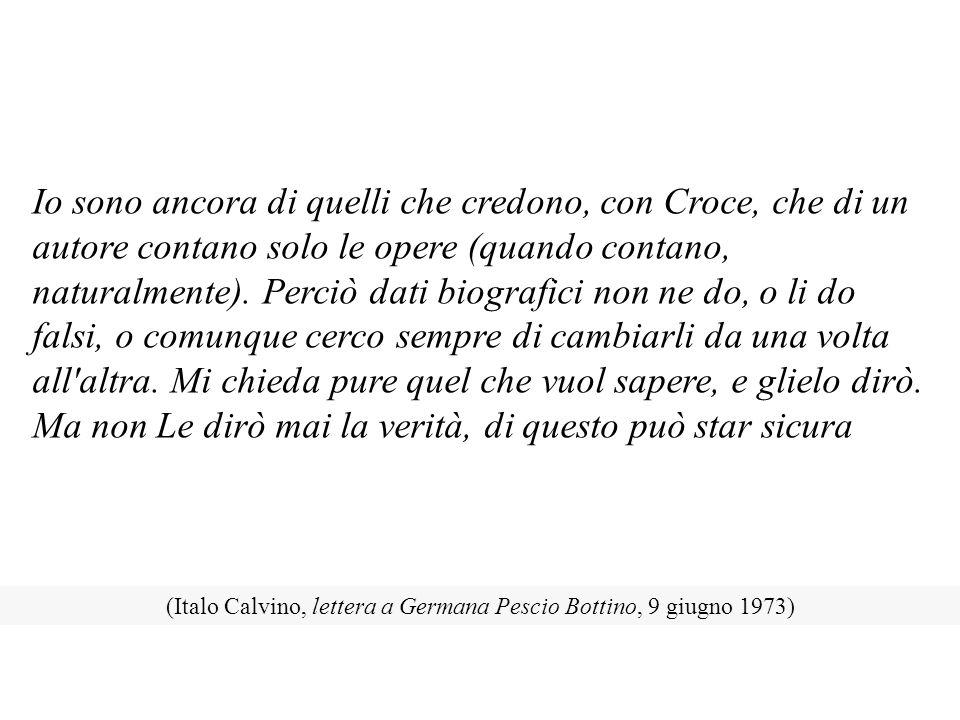 (Italo Calvino, lettera a Germana Pescio Bottino, 9 giugno 1973)