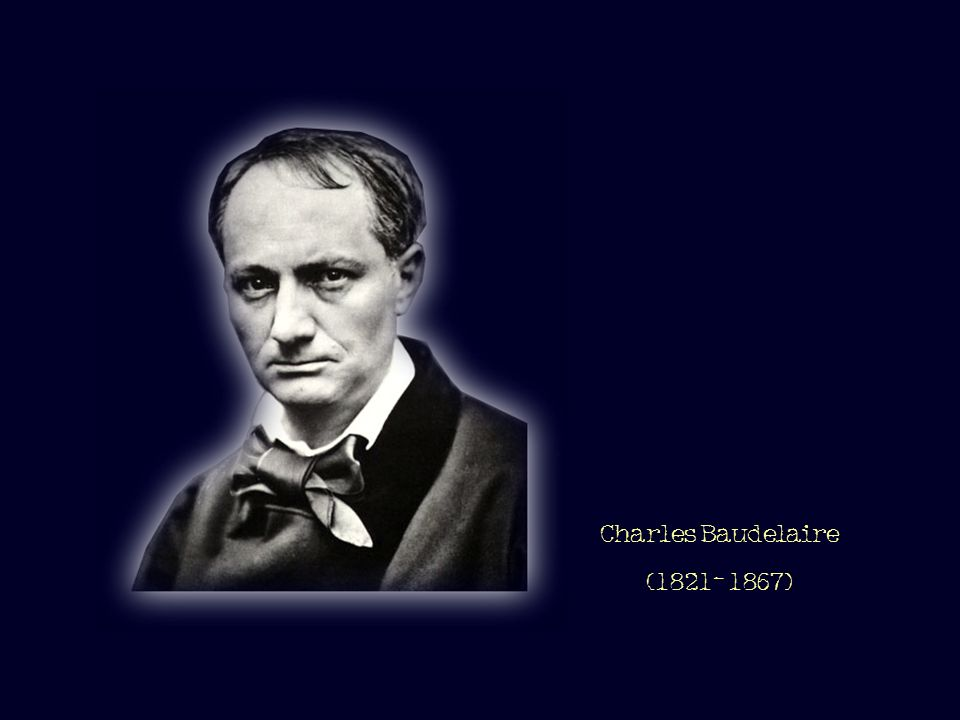 Charles Baudelaire (1821- 1867)