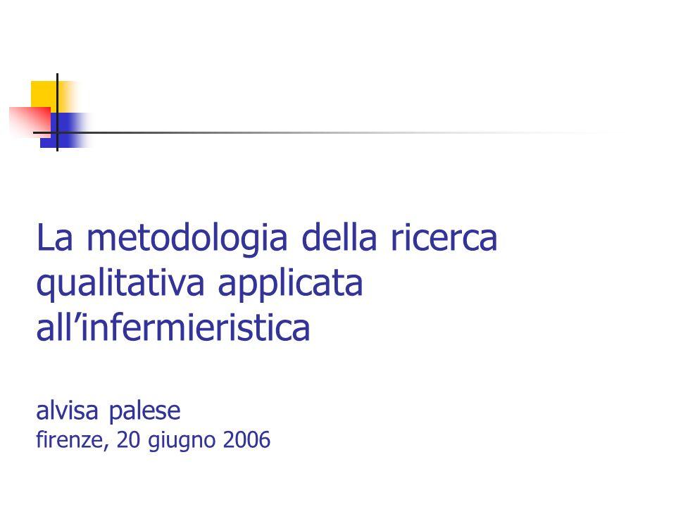 La metodologia della ricerca qualitativa applicata all'infermieristica alvisa palese firenze, 20 giugno 2006