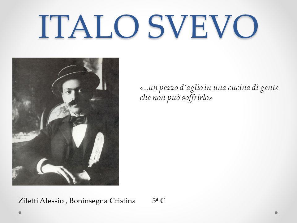 ITALO SVEVO «..un pezzo d'aglio in una cucina di gente che non può soffrirlo» Ziletti Alessio , Boninsegna Cristina 5ª C.