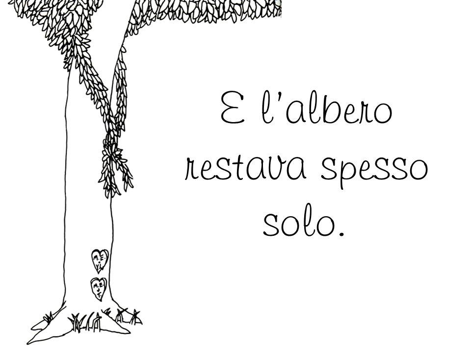 E l'albero restava spesso solo.